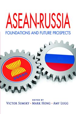 "Just Published in Singapore: ""ASEAN-Russia: Foundations and Future Prospects"""